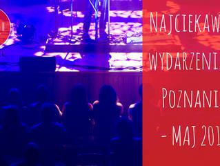 Wydarzenia w Poznaniu - maj 2018