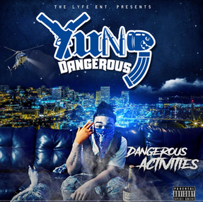 """NEW MUSIC: YUNG DANGEROUS """"DANGEROUS ACTIVITIES"""" ALBUM"""