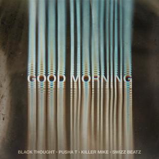 "NEW MUSIC: BLACK THOUGHT FT. KILLER MIKE, PUSHA T, SWIZZ BEATZ ""GOOD MORNING"""