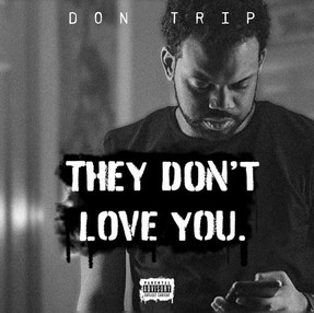 "NEW MUSIC: Don Trip Delivers ""They Don't Love You"" Project"