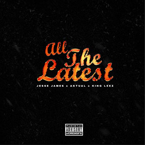 """NEW VIDEO:Jesse James - """"All The Latest"""" ft Aktual, King Leez"""