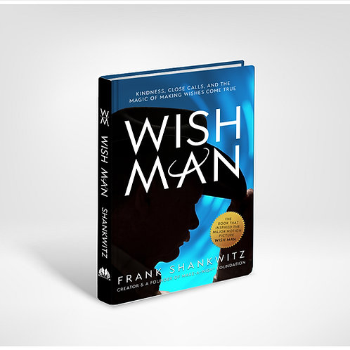 WISH MAN:  Kindness, Close Calls, And The Magic of Making Wishes Come True