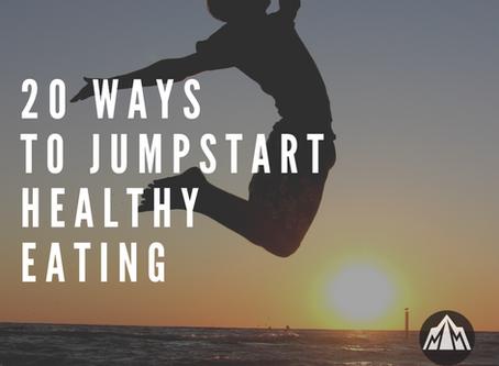 20 Ways to Jumpstart Healthy Eating
