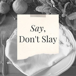 Say Don't Slay - Why Diners Need to be Kinder