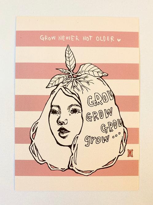 """A6 Postcard """"Grow Girl - Grow Newer Not Older"""""""