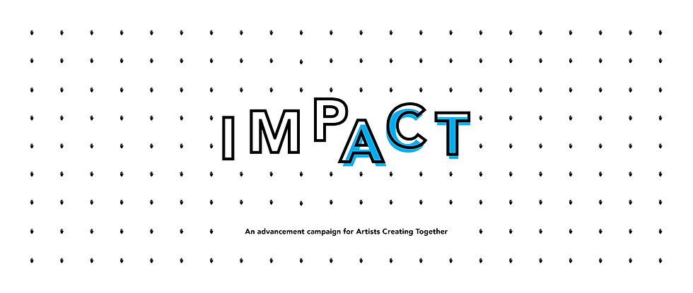 IMPACT - An advancement campaign for Artists Creating Together