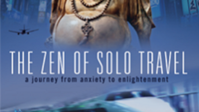 Get the Book! THE ZEN OF SOLO TRAVEL: A JOURNEY FROM ANXIETY TO ENLIGHTENMENT