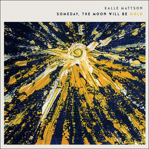 Kalle Mattson - Someday The Moon Will Be Gold (VINYL / CD)