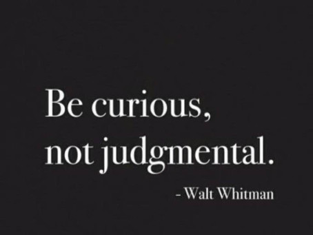 """Be Curious, Not Judgmental"""