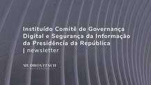 Instituído Comitê de Governança Digital e Segurança da Informação da Presidência da República