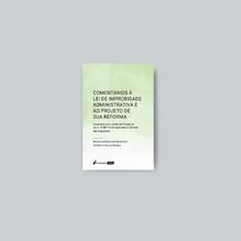 Comentários à Lei de Improbidade Administrativa e ao Projeto de sua Reforma - 2021