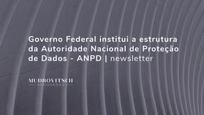 Governo Federal institui a estrutura da Autoridade Nacional de Proteção de Dados - ANPD