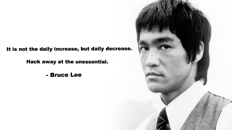 Bruce Lee quote about hacking away the unessentials.
