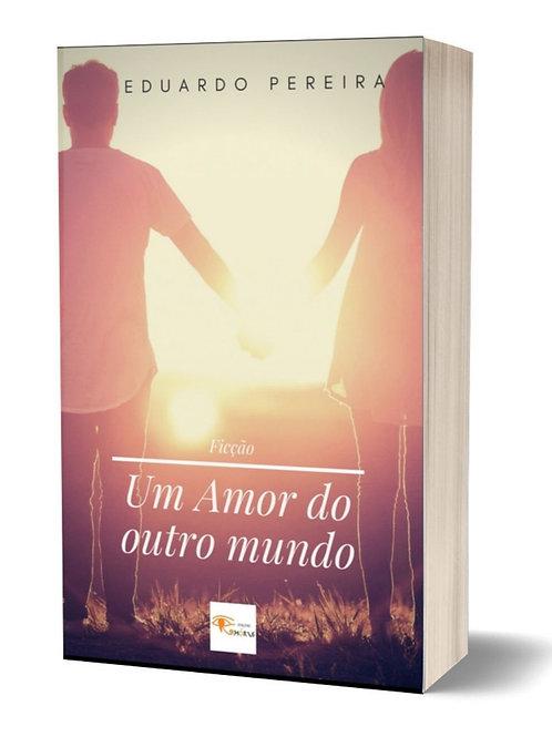 Um amor do outro mundo de Eduardo Pereira