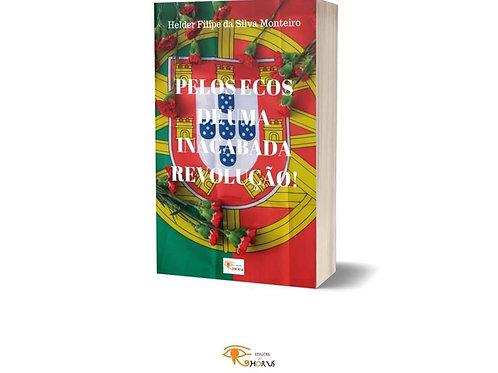 Pelos ecos de uma inacabada revolução! de Helder Filipe da Silva Monteiro