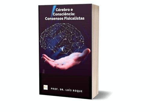 Cérebro e Consciência: Consensos Fisicalistas do Prof. Dr. Luís Roque
