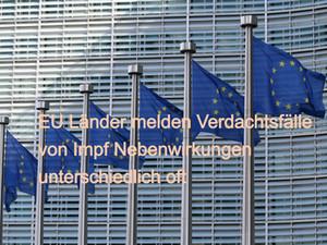 EMA Datenbank: EU Länder melden Verdachtsfälle von Covid Impf Nebenwirkungen unterschiedlich oft!