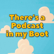 There's a Podcast in my Boot
