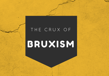 The Crux of Bruxism: Don't Grit Your Teeth and Bare it!