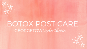 Everything you need to know about Botox Post-care