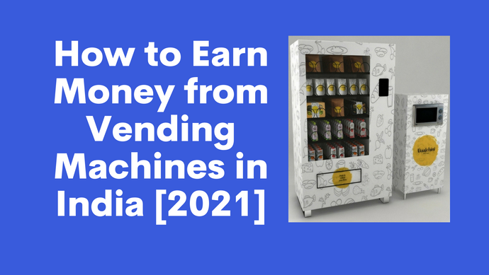 How to Earn Money from Vending Machines in India [2021]