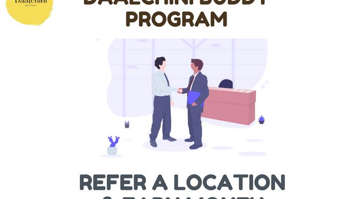Daalchini Buddy Program: Refer a Location & Earn Money