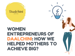 Women Entrepreneurs of Daalchini: How we helped Mothers to achieve big?