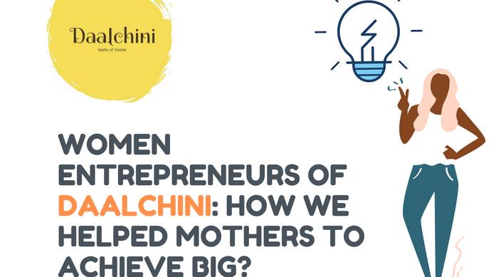 Women Entrepreneurs of Daalchini: How we helped Mothers to achieve big?