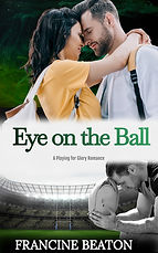 Cover of Francine Beaton's Eye on the Ball, Book 1 in Playing for Glory series, couple on cover and rugby pitch with player holding ball, Denver and Pretoria