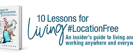 10 Lessons for Living #LocationFree