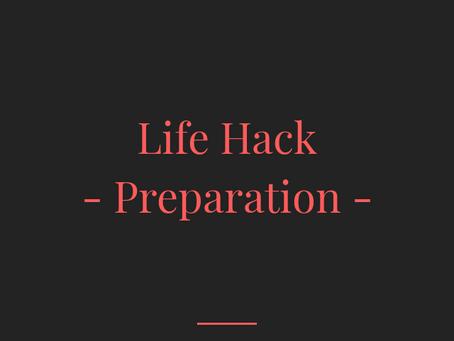 Life Hack - Preparation