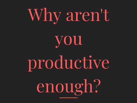 Why aren't you productive enough?