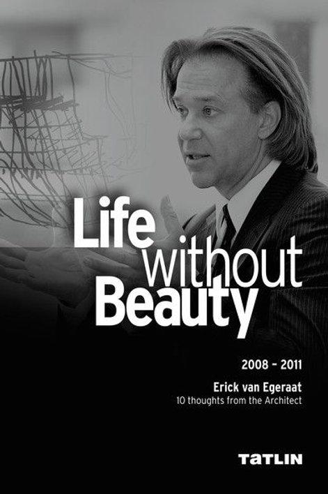 Erick van Egeraat. Life Without Beauty