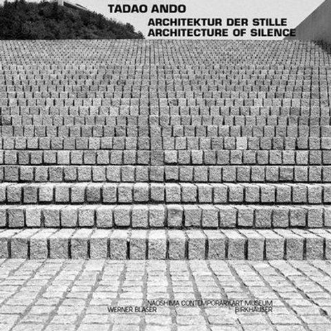 Tadao Ando. Architecture of Silence