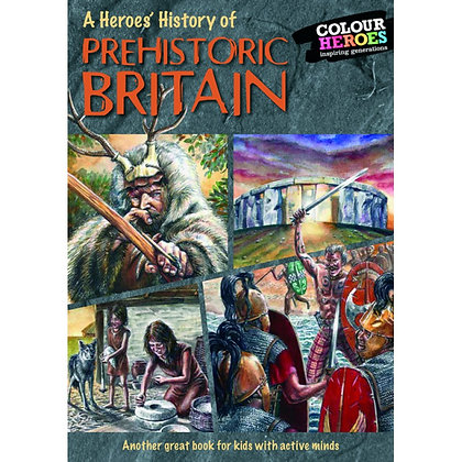 A Heroes' History of Prehistoric Britain