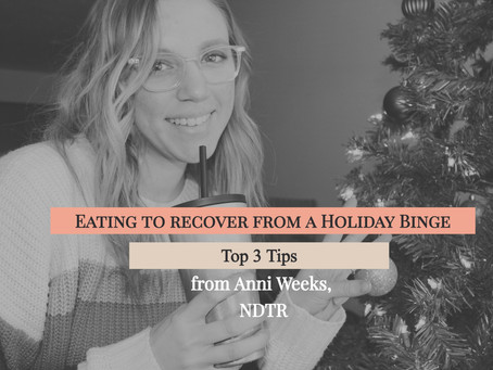 Eating to Recover from a Holiday Binge | Top 3 Tips