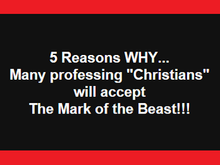 """5 Reasons-Why many """"Professing Christians"""" will accept the Mark of The Beast!"""
