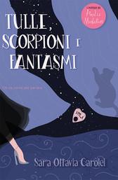 Tulle, scorpioni e fantasmi (I misteri di Amelia Montefiori, Vol.1)