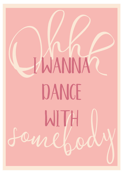 Ohhh, I Wanna Dance With Somebody