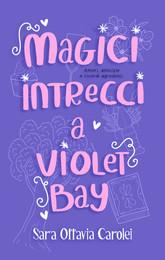 """""""Magici intrecci a Violet Bay"""" di Sara Ottavia Carolei"""