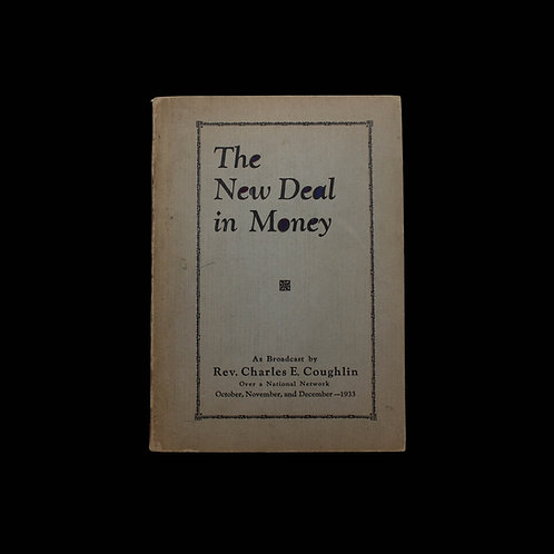 THE NEW DEAL IN MONEY - REV. CHARLES E. COUGHLIN