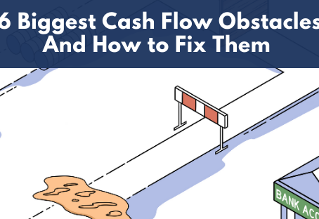 6 Biggest Cash Flow Obstacles And How to Fix Them