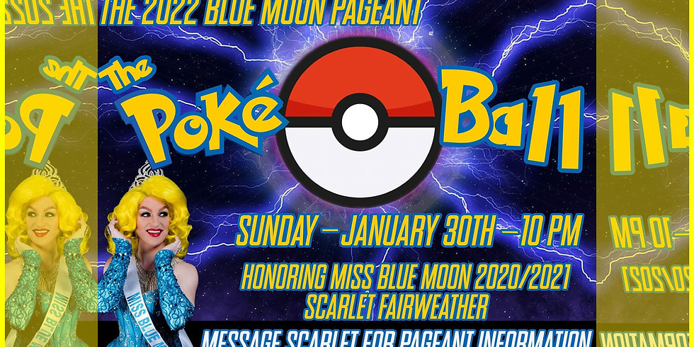 Poké Ball - The 2022 Blue Moon Pageant