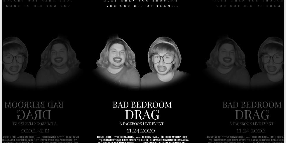 BAD BEDROOM DRAG
