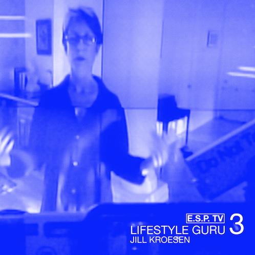"V/A003: E.S.P. TV ""Lifestyle Guru #3"": Jill Kroesen"