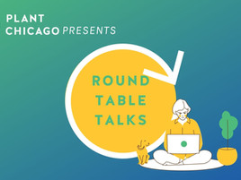 "Plant Chicago Introduces New Virtual Circular Economy Forum ""Roundtable Talks"""