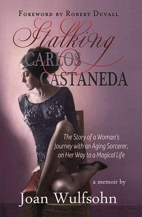 Stalking Carlos Castaneda by Joan Wulfsohn