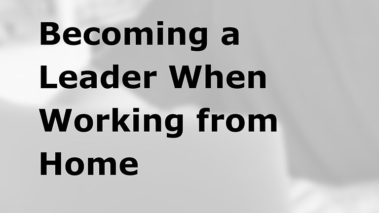 Becoming a Leader When Working from Home