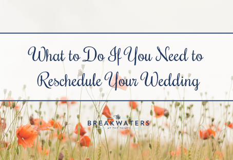What To Do If You Need To Reschedule Your Wedding
