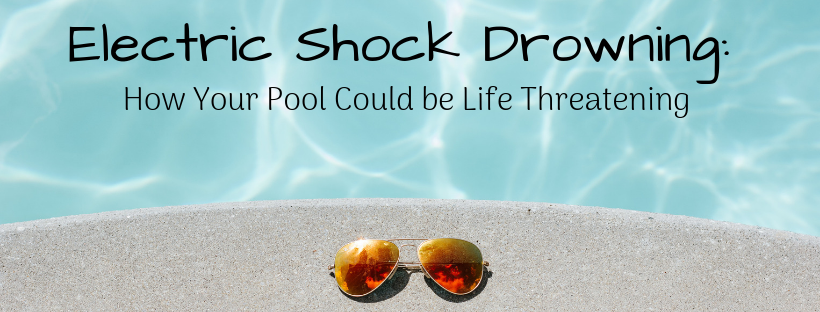 Electric Shock Drowning: How your Pool Could be Life Threatening